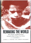 Remaking the World: Myth, Mining and Ritual Change Among the Duna of Papua