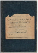 Gaelic Reader with Outlines of Grammar. For Use in Higher Classes of Schools in the Highlands. Third edition.