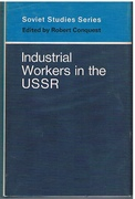 Industrial Workers in the USSR. Soviet Studies Series.