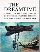 The Dreamtime - Australian Aboriginal Myths in Painting by Ainslie Roberts with text by Charles Mountford.
