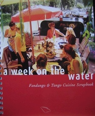 A Week on the Water.  Fandango & Tango Cuisine Scrapbook. (French cooking