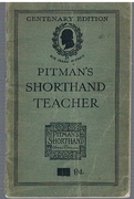 Pitman's Shorthand Teacher. Centenary Edition. A series of lessons on Sir Isaac Pitman's System of Phonography.