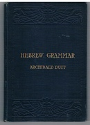 Hebrew Grammar or an outline of the natural system of the language for students and ministers.