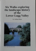 Six Walks Exploring the Landscape History of the Lower Lugg Valley An Account of the River Lugg, Its Ancient Meadows, Vanished Mills and Disused Navigation