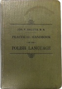 Practical Handbook of the Polish Language. Containing: The alphabet, - pronunciation, fluency exercises,-rules of grammar, various conversations, -comprehensive vocabulary of words in daily use.