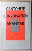 Cantonese Conversation Grammar. Book 1, Part I.
