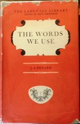 The Words We Use. The Language Library Edited by Eric Partridge and Simeon Potter.