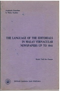 The Language of the Editorials in Malay Vernacular Newspapers up to 1941. (A study in the Development of the Malay Language in meeting New Needs)