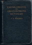 New English-Croatian and Croatian-English Dictionary. With an Appendix. Comprising a Short Grammar of the English Language, Foreign Words and Phrases; Christian Names Rates of Interest in the United states; Presidents; Bans, kings and other rulers of Croatia.