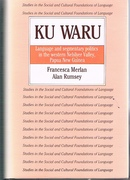 Ku Waru Language and Segmentary Politics in the Western Nebilyer Valley, Papua New Guinea. Studies in the Social and Cultural Foundations of Language.