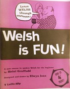 Welsh is Fun. A new course in spoken Welsh for the beginner.