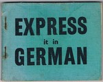 Express it in German A Beginner's Guide to German Conversation. Second Edition revised and enlarged.