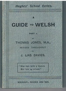 A Guide to Welsh.  Part I New Edition revised throughout by J. Lias Davies. Hughes series for day schools.