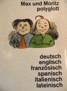 Max und Moritz Polyglott. Deutsch, englisch, französisch, spanisch, italienisch, lateinisch Edition.