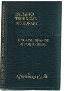 A Technical Dictionary in English, Spanish & Portuguese Aeroplane, Agriculture, Airships, Automobiles, Building and Construction, Electricity, General Terms, Machines and Machinery, Mining, Shipping, Textiles, Wood Working Machiinery and Terms, etc., etc.,