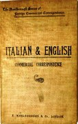 Italian & English Commercial Correspondence. Containing model phrases, letters, circulars and business documents; commercial terms and abbreviations; tables of money, weights and measures. Etc., Etc. Corrispondenz Commerciale Italiana-Inglese. The Marlborough Series of Foreign Commercial Correspondence.