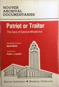 Patriot or Traitor: The Case of General Mihailovich. Proceedings and