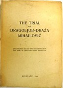 The Trial of Dragoljub-Draza Mihailovic. Stenographic Record and Documents from the Trial of Dragoljub-Draza Mihailovic.