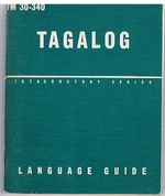 Tagalog. A Guide to the Spoken Language. Introductory Series.  Language Guide. TM 30-340
