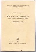 Bürgertum und Stadt in Russland 1760 - 1870. Rechtliche Lage und soziale Struktur. Beiträge zur Geschichte Osteuropas. Band 16.