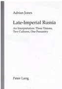 Late-Imperial Russia An Interpretation: Three Visions, Two Cultures, One Peasantry