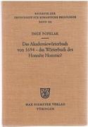 Das Akademiewörterbuch von 1694 - das Wörterbuch des Honnête Homme? Beihefte zur Zeitschrift für romanische Philologie. Band 152.