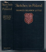 Sketches in Poland. Written and Painted by Frances Delanoy Little with an historical postscript.