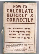 How to Calculate Quickly & Correctly. A book for all who wish to become quick at figures. Foulsham's Cloth-Bound Pocket Library.