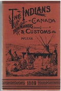 The Indians (of Canada) Their Manners and Customs. With eighteen full- page illustrations.