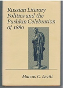 Russian Literary Politics and the Pushkin Celebration of 1880 Cornell Studies in Classical Philology.