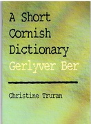 A Short Cornish Dictionary Gerlyver Ber
