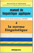 La norme linguistique Manuel de linguistique appliquée.