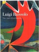 Luigi Russolo. Vita e opere di un futurista