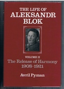 The Life of Aleksandr Blok. Volume II: The Release of Harmony 1908-1921.