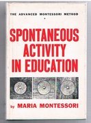 The Advanced Montessori Method * (1) Spontaneous Activity in Education. Translated from the Italian by Florence Simmonds.