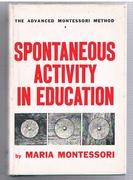 The Advanced Montessori Method * (1) Spontaneous Activity in Education.