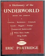 A Dictionary of the Underworld British & American. Third edition (much enlarged). Being the Vocabularies of Crooks, Criminals, Racketeers, Beggards and Tramps, Convicts, The Commercial Underworld, The Drug Traffic, The White Slave Traffic, Spivs.