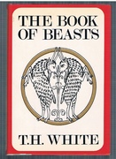 The Book of Beasts. Being a Translation from A Latin Bestiary of the Twelfth Century.  Made and edited by T. H. White.