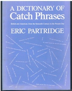 Dictionary of Catch Phrases  British and American from the Sixteenth