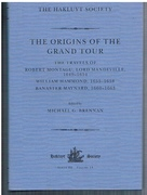 The Origins of the Grand Tour. The Travels of Robert Montagu, Lord Mandeville (1649-1654).  William Hammond (1655 - 1658).  Banaster Maynard, (1660 - 1663). Third Series. Hakluyt Society.  Series III Volume 14.