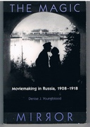 The Magic Mirror Moviemaking in Russia, 1908-18. Wisconsin Studies in Film.