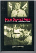 New Soviet Man  Gender and Masculinity in Stalinist Soviet Cinemas