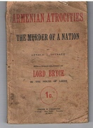 Armenian Atrocities. The Murder of a Nation. With a speech delivered by Lord Bryce in the House of Lords.