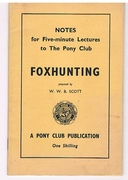 Foxhunting. Notes for Five-minute Lectures to The Pony Club prepared by W. W. B. Scott. A Pony Club Publication.