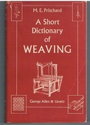 A Short Dictionary of Weaving including some spinning, dyeing and textile terms and a beginner's guide to weaving and dyeing concise arranged for quick reference. With Illustrations and Diagrams by Clifford Russell.