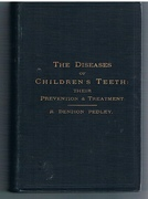 The Diseases of Children's Teeth, their prevention and treatment. A manual for medical practioners and students. With numerous illustrations.