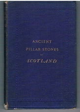 Ancient Pillar Stones of Scotland; their Significance and Bearing on