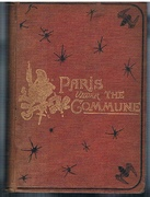 Paris under the Commune: or, the seventy-three days of the second seige. With numerous illustrations, sketches taken on the spot, and portraits (from the original photographs), and a mapof Paris showing the parts damaged or destroyed.  Third edition, revised and corrected.