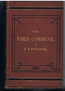 The Rise and Fall of the Paris Commune in 1871; with a full account of the Bombardment, Capture, and Burning of the City. 1871 Illustrated with a map of Paris and portraits from original photographs.
