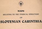 Maps Relating to the Ethnical Structure of Slovenian Carinthia (only). (The Cartographic Annex to The National Development of the Carinthian Slovenes)